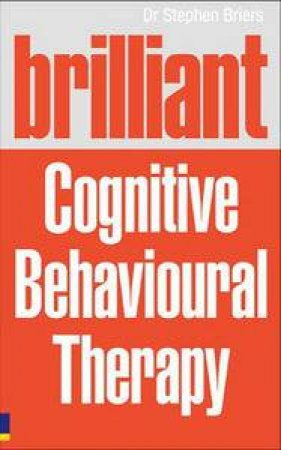 Brilliant Cognitive Behavioural Therapy (CBT) by Stephen Briers