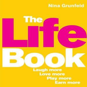 Life Book: Laugh More, Love More, Play More, Earn More by Nina Grunfield