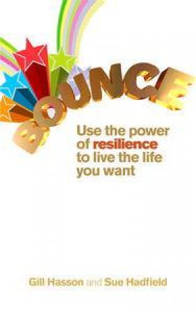 Bounce: Use the Power of Resilience to Live the Life You Want by Sue Hadfield & Gill Hasson