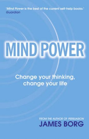 Mind Power: Change Your Thinking, Change Your Life by James Borg