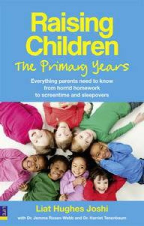 Raising Children: The Primary Years: Everything Parents Need to Know - From Homework and Horrid Habits to Screen Time an by Joshi Liat Hughes