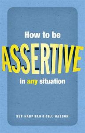 How to be Assertive by Sue Hadfield