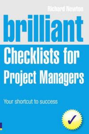 Brilliant Checklists for Project Managers: Your Shortcut to Success, Second Edition by Richard Newton