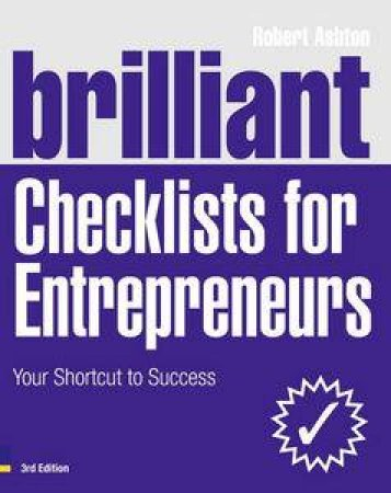 Brilliant Checklists for Entrepreneurs: Your Shortcut to Success, Third Edition by Robert Ashton