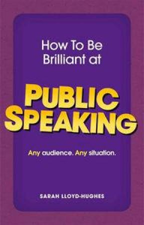 How to Be Brilliant at Public Speaking by Sarah Lloyd-Hughes