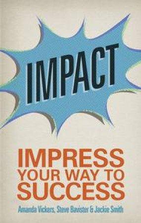 Impact: Impress Your Way to Success 2E by Amanda Vickers & Steve Bavister