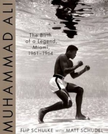 Muhammad Ali: The Birth Of A Legend by Flip Schulke