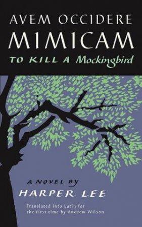 Avem Occidere Mimicam (To Kill A Mockingbird Translated Into Latin)