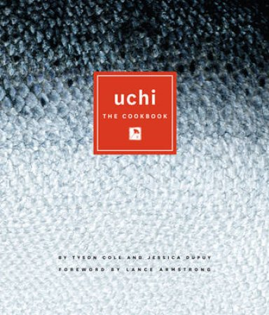 Uchi by Tyson Cole & Jessica Dupuy & Lance Armstrong