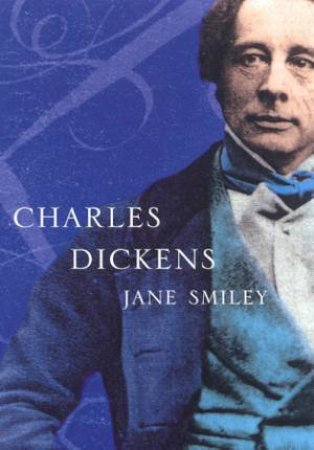 Lives: Charles Dickens by Jane Smiley