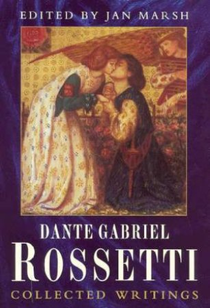 Dante Gabriel Rossetti: A Biography by Jan Marsh