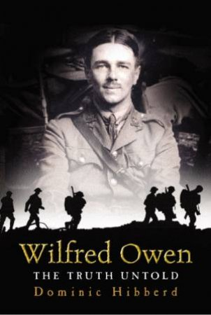 Wilfred Owen: The Truth Untold by Dominic Hibberd