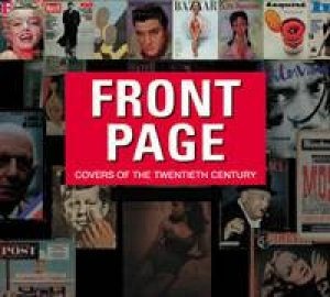 Front Page: Covers Of The Twentieth Century by Raphaelle Vidaling