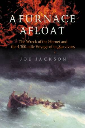 A Furnace Afloat: The Wreck Of The Hornet And The 4,300-Mile Voyage Of Its Survivors by Joe Jackson