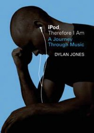 Ipod, Therefore I Am by Dylan Jones