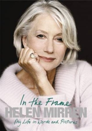 In The Frame: My Life In Words and Pictures by Helen Mirren