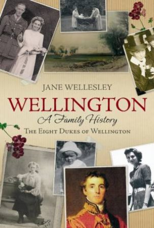 Wellington: A Journey Through My Family by Jane Wellesley