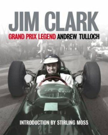 Jim Clark: Grand Prix Legend by Andrew Tulloch