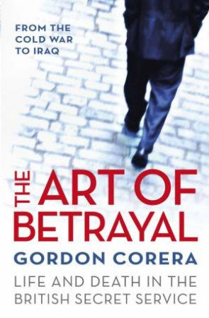The Art of Betrayal by Gordon Corera