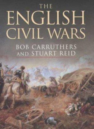 The English Civil Wars by Bob Carruthers  & Stuart Reid