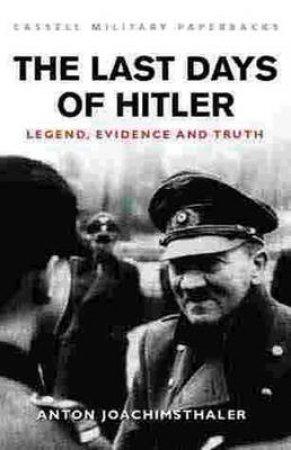 The Last Days Of Hitler by Anton Joachimsthaler