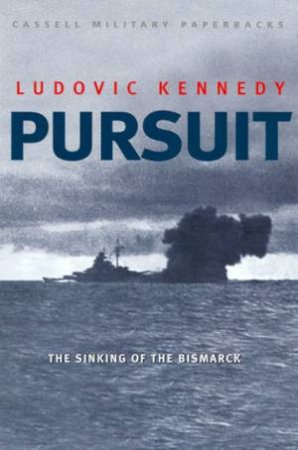Pursuit: The Sinking Of The Bismarck by Ludovic Kennedy