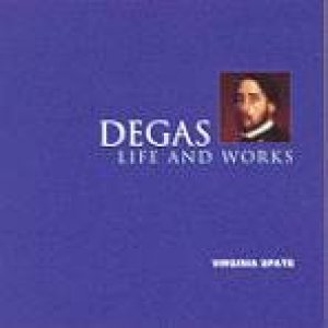 Degas: Life And Works by Virginia Spate