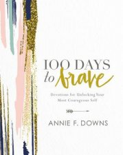 100 Days To Brave Devotions For Unlocking Your Most Courageous Self