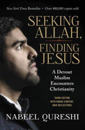 Seeking Allah, Finding Jesus: A Devout Muslim Encounters Christianity by Nabeel Qureshi