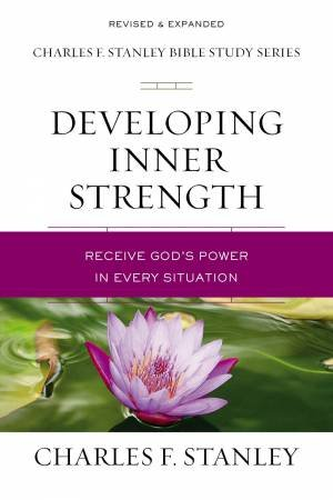 Developing Inner Strength: Receive God's Power In Every Situation by Charles F Stanley