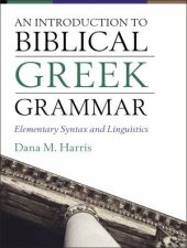 An Introduction To Biblical Greek Grammar Elementary Syntax And Linguistics