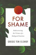 For Shame Rediscovering The Virtues Of A Maligned Emotion