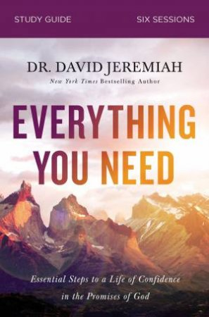 Everything You Need Study Guide: Essential Steps To A Life Of ConfidenceIn The Promises Of God