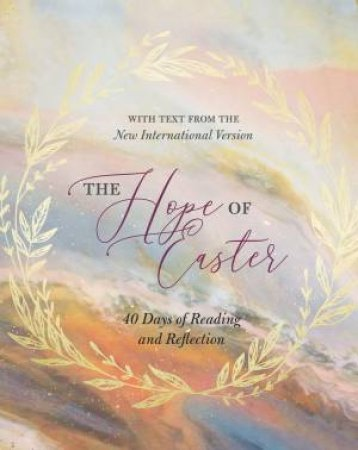 The Hope Of Easter: 40 Days Of Reading And Reflection