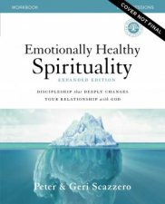 Emotionally Healthy Spirituality Workbook Expanded Edition Discipleshipthat Deeply Changes Your Relationship with God