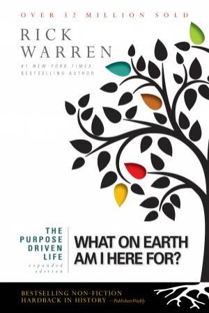 The Purpose Driven Life: What on Earth Am I Here For? (Expanded Edition) by Rick Warren