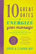 10 Great Dates to Energize Your Marriage Updated and Expanded Edition