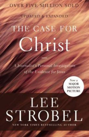 Case For Christ: A Journalist's Personal Investigation Of The Evidence  For Jesus by Lee Strobel