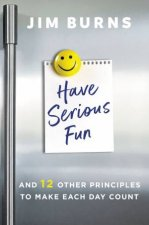 Have Serious Fun And 12 Other Principles To Make Each Day Count