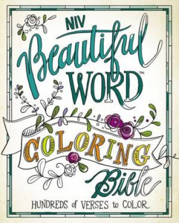 NIV, Beautiful Word Coloring Bible: Hundreds Of Verses To Color by Various