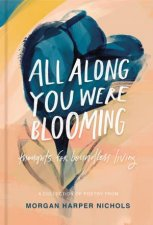 All Along You Were Blooming Thoughts For Boundless Living