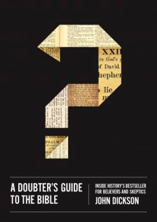 A Doubters Guide To the Bible by John Dickson