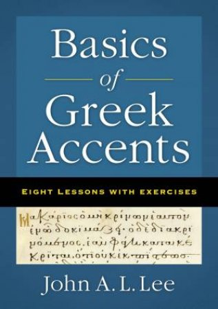 Basics Of Greek Accents: Eight Lessons With Exercises by John A. L. Lee