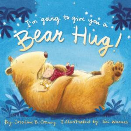I'm Going To Give You A Bear Hug by Caroline B Cooney & Tim Warnes