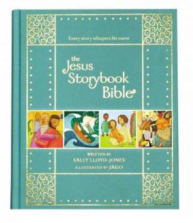 The Jesus Storybook Bible [Gift Edition] by Sally Lloyd-Jones & Jago