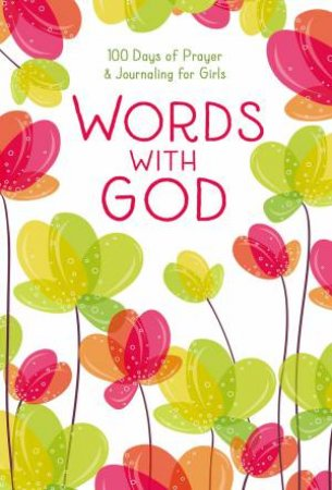 Words With God: 100 Days Of Prayer And Journaling For Girls by Various