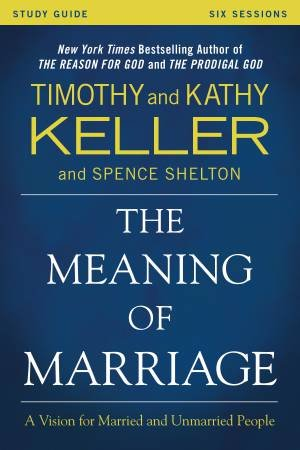 Meaning of Marriage Study Guide: A Vision for Married and Unmarried People by Kathy Keller & Timothy Keller