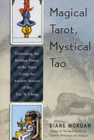 Magical Tarot, Mystical Tao by Diane Morgan