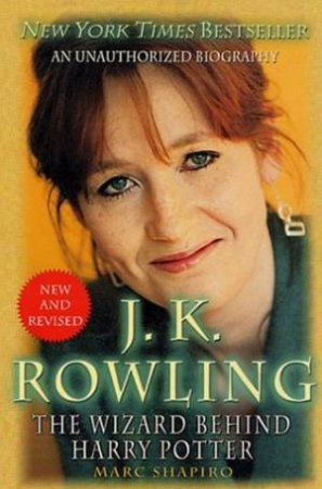 J. K. Rowling: The Wizard Behind Harry Potter: An Unauthorized Biography by Marc Shapiro