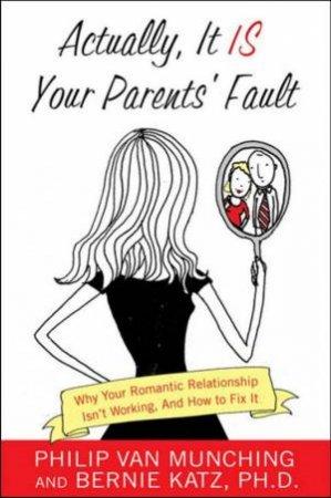Actually, It IS Your Parents' Fault by Philip Van Munchin & Bernie Katz